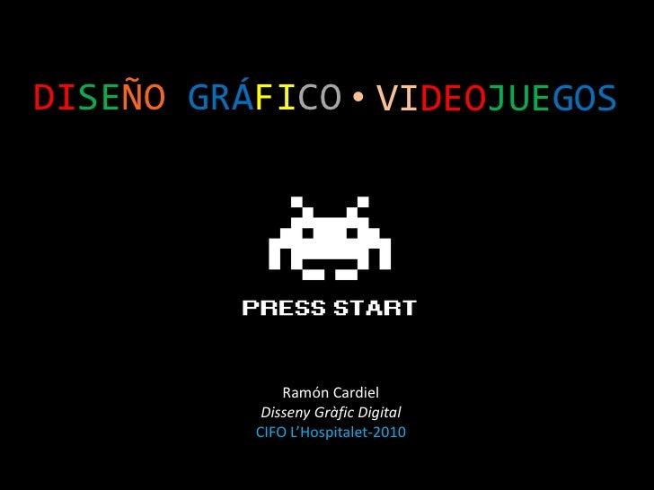 DISEÑOGRÁFICO<br /><ul><li>VIDEOJUEGOS</li></ul>Ramón Cardiel<br />DissenyGràfic Digital<br />CIFO L'Hospitalet-2010<br />