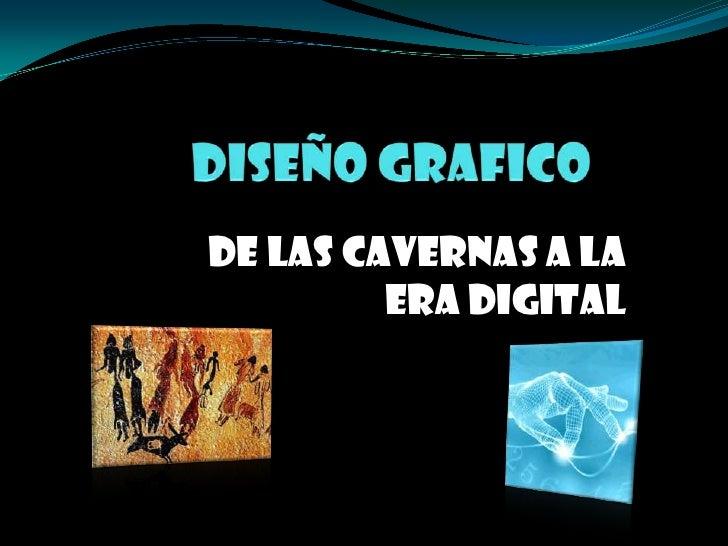 De las Cavernas a la          era Digital