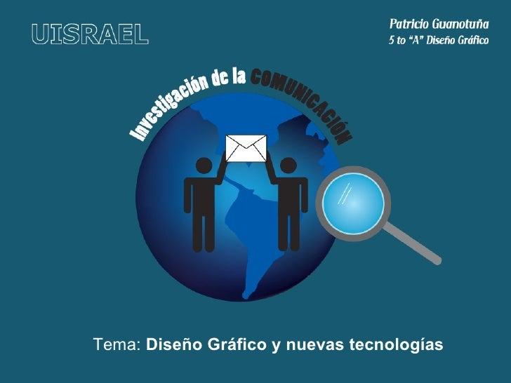 Tema:  Diseño Gráfico y nuevas tecnologías