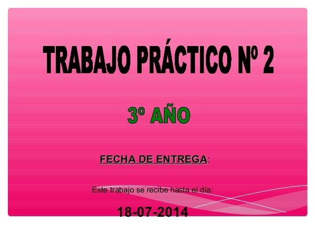 FECHA DE ENTREGAFECHA DE ENTREGA: Este trabajo se recibe hasta el día: 18-07-2014
