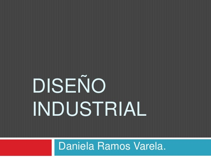 DISEÑOINDUSTRIAL  Daniela Ramos Varela.