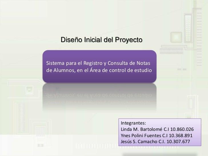Diseño Inicial del Proyecto<br />Sistema para el Registro y Consulta de Notas de Alumnos, en el Área de control de estudio...
