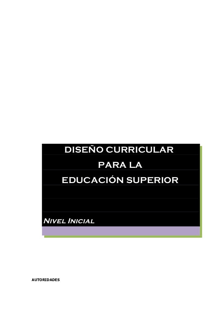 DISEÑO CURRICULAR                    PARA LA              EDUCACIÓN SUPERIOR    Nivel InicialAUTORIDADES