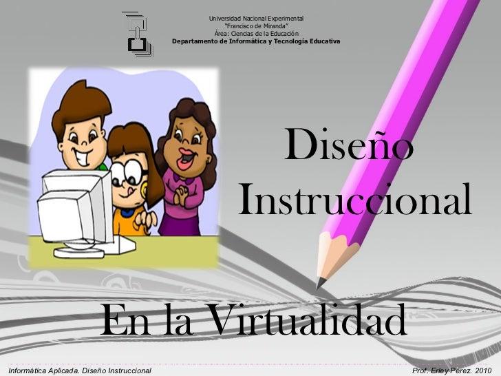 """Diseño  Instruccional En la Virtualidad Universidad Nacional Experimental """" Francisco de Miranda"""" Área: Ciencias de la Edu..."""
