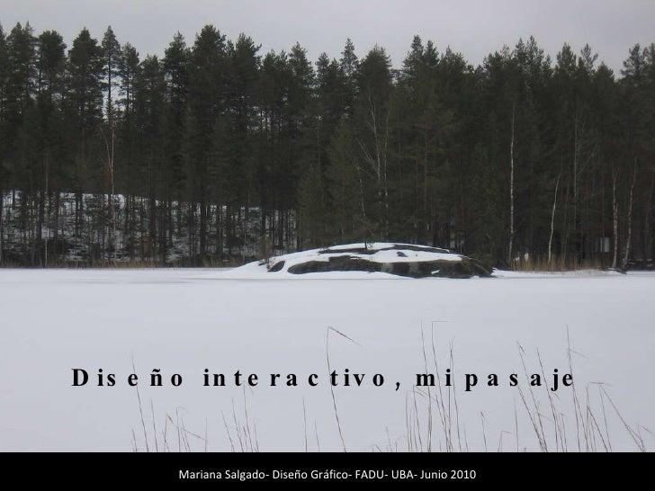 Mariana Salgado- Diseño Gráfico- FADU- UBA- Junio 2010 Diseño interactivo, mi pasaje