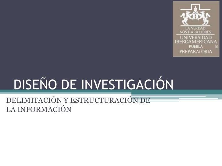 DISEÑO DE INVESTIGACIÓNDELIMITACIÓN Y ESTRUCTURACIÓN DELA INFORMACIÓN