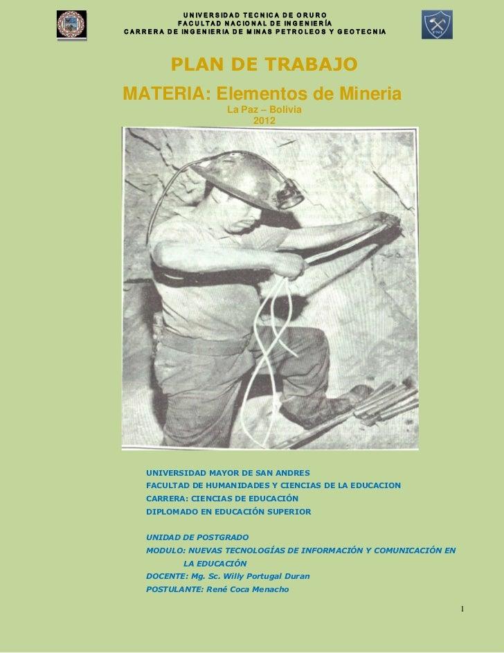 PLAN DE TRABAJOMATERIA: Elementos de Mineria                    La Paz – Bolivia                         2012  UNIVERSIDAD...