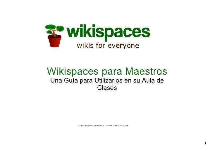 WikispacesparaMaestros UnaGuíaparaUtilizarlosensuAulade                Clases              Thisworkislicensed...