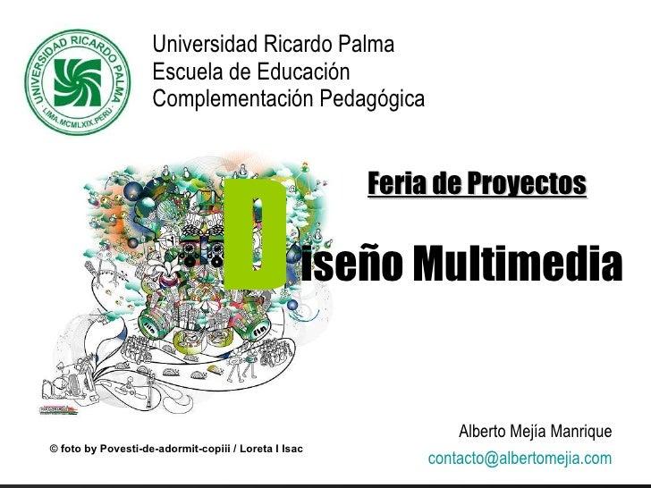 Universidad Ricardo Palma  Escuela de Educación Complementación Pedagógica iseño Multimedia D © foto by  Povesti-de-adormi...