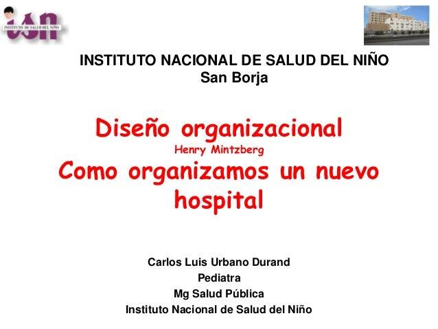 INSTITUTO NACIONAL DE SALUD DEL NIÑO               San Borja  Diseño organizacional               Henry MintzbergComo orga...