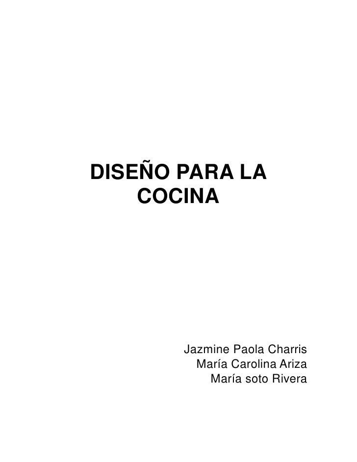 DISEÑO PARA LA    COCINA       Jazmine Paola Charris         María Carolina Ariza           María soto Rivera