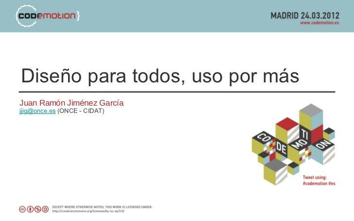 Diseño para todos, uso por másJuan Ramón Jiménez Garcíajjig@once.es (ONCE - CIDAT)