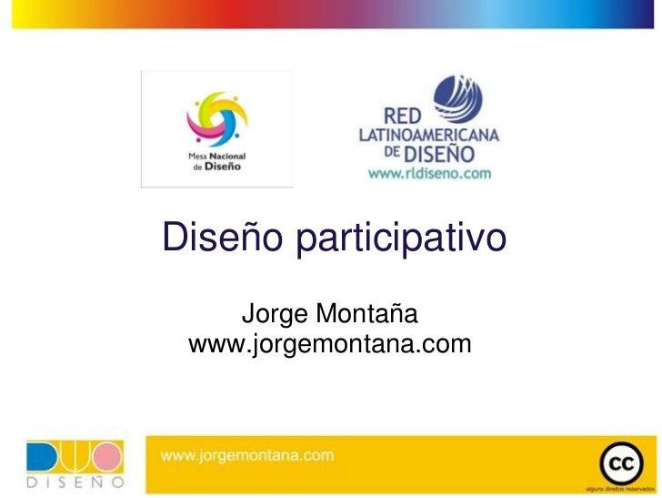 Diseño participativo<br />Jorge Montaña<br />www.jorgemontana.com<br />