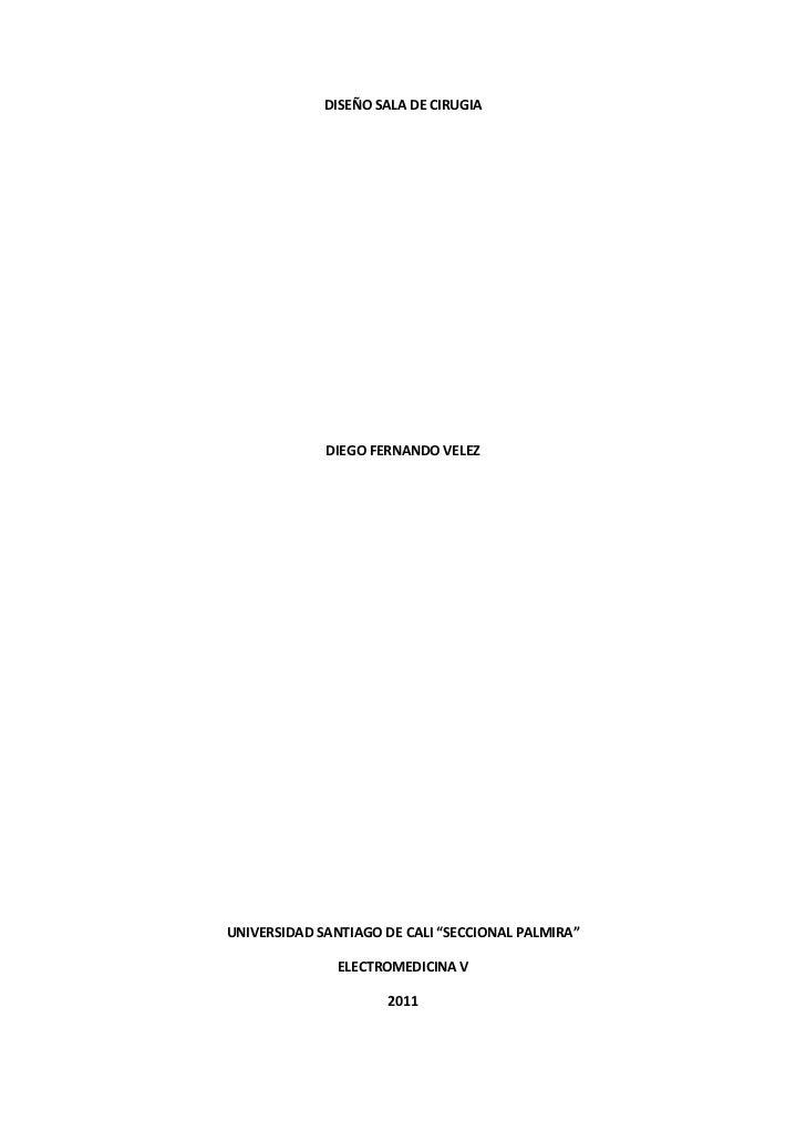 "DISEÑO SALA DE CIRUGIA             DIEGO FERNANDO VELEZUNIVERSIDAD SANTIAGO DE CALI ""SECCIONAL PALMIRA""               ELEC..."