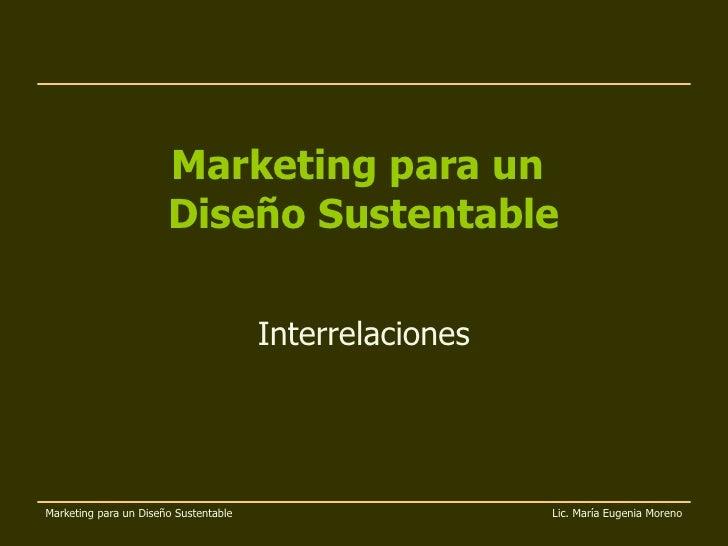 Marketing para un  Diseño Sustentable Interrelaciones