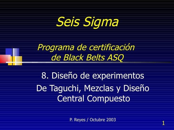 Seis Sigma   Programa de certificación  de Black Belts ASQ   8. Diseño de experimentos De Taguchi, Mezclas y Diseño Centra...