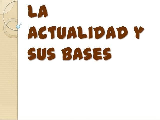 Laactualidad ysus bases