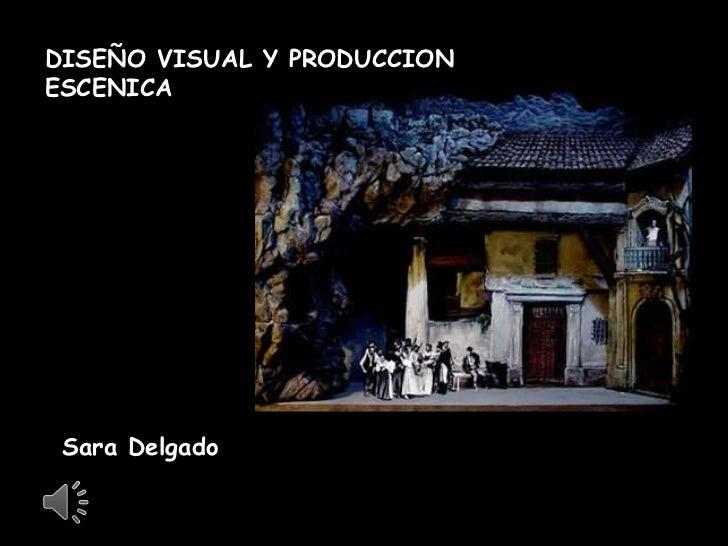 DISEÑO VISUAL Y PRODUCCIONESCENICA Sara Delgado