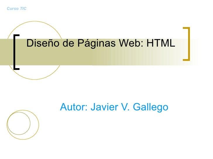 Diseño de Páginas Web: HTML Autor: Javier V. Gallego