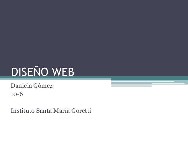 DISEÑO WEB Daniela Gómez 10-6 Instituto Santa María Goretti