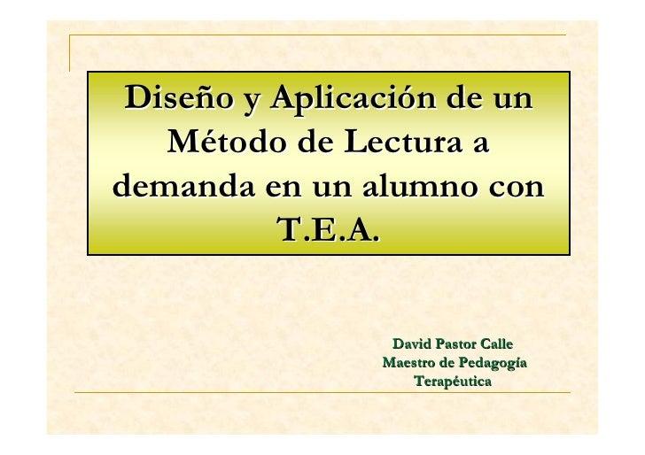 Diseño y Aplicación de un   Método de Lectura ademanda en un alumno con          T.E.A.                 David Pastor Calle...