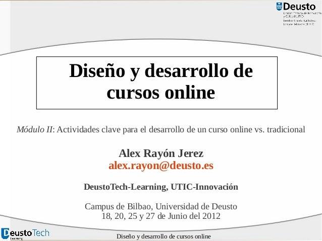 Diseño y desarrollo de cursos online Módulo II: Actividades clave para el desarrollo de un curso online vs. tradicional  A...