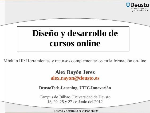 Diseño y desarrollo de cursos online Módulo III: Herramientas y recursos complementarios en la formación on-line  Alex Ray...