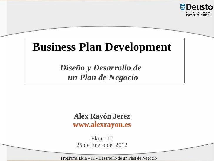 Business Plan Development    Diseño y Desarrollo de      un Plan de Negocio           Alex Rayón Jerez           www.alexr...