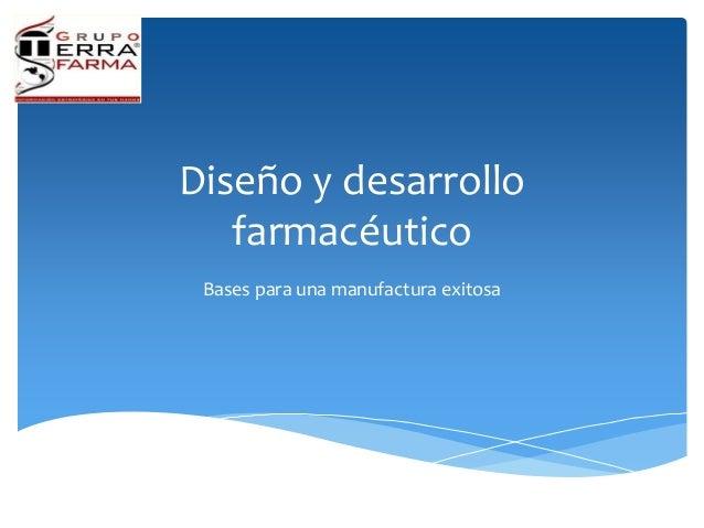 Diseño y desarrollo farmacéutico Bases para una manufactura exitosa