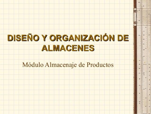 DISEÑO Y ORGANIZACIÓN DEDISEÑO Y ORGANIZACIÓN DE ALMACENESALMACENES Módulo Almacenaje de Productos