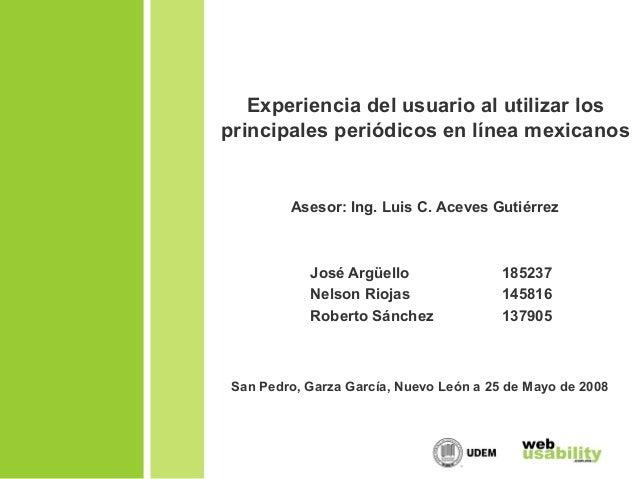 Experiencia del usuario al utilizar los principales periódicos en línea mexicanos José Argüello 185237 Nelson Riojas 14581...