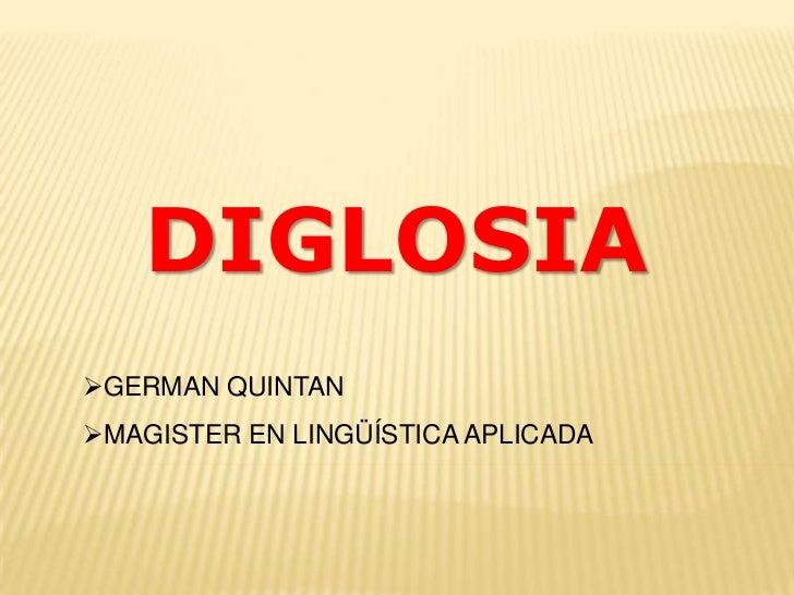 DIGLOSIAGERMAN QUINTANMAGISTER EN LINGÜÍSTICA APLICADA