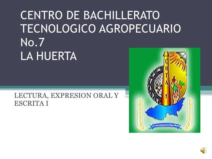 CENTRO DE BACHILLERATO TECNOLOGICO AGROPECUARIO No.7 LA HUERTA LECTURA, EXPRESION ORAL Y ESCRITA I