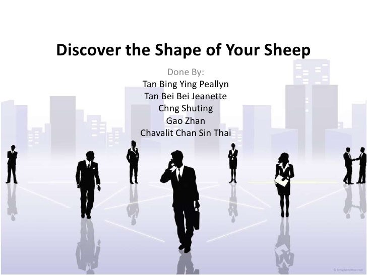 Discover the Shape of Your Sheep <br />Done By:<br />Tan Bing Ying Peallyn<br />Tan Bei Bei Jeanette<br />Chng Shuting<br ...