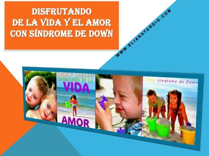 DISFRUTANDODE LA VIDA Y EL AMORCON SÍNDROME DE DOWN