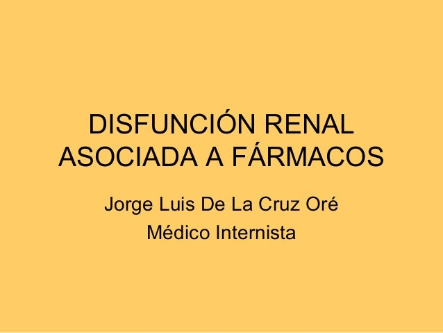 Disfunción renal asociada a farmacos. Jorge Luis De La Cruz Oré