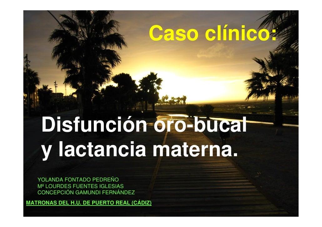Caso clínico:    Disfunción oro-bucal    y lactancia materna.   YOLANDA FONTADO PEDREÑO   Mª LOURDES FUENTES IGLESIAS   CO...