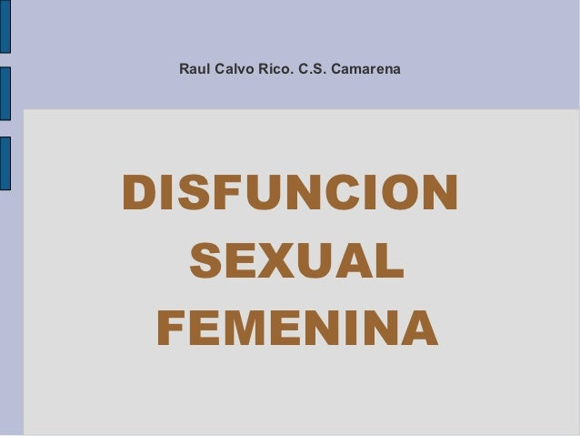 Raul Calvo Rico. C.S. CamarenaDISFUNCION  SEXUAL FEMENINA