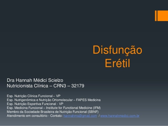 Disfunção Erétil Dra Hannah Médici Scielzo Nutricionista Clínica – CRN3 – 32179 Esp. Nutrição Clínica Funcional – VP Esp. ...