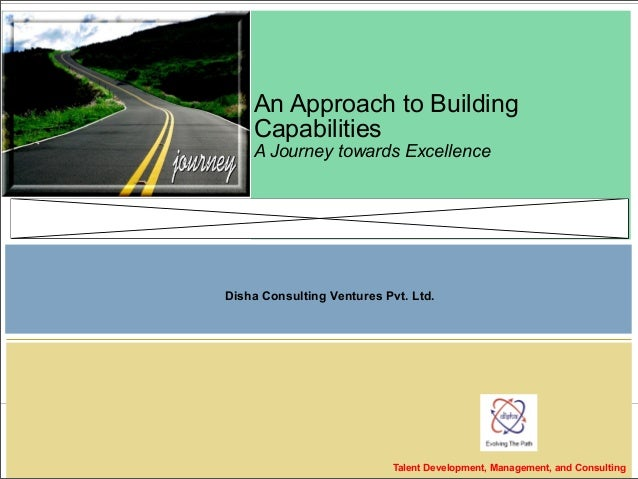Talent Development, Management, and Consulting An Approach to Building Capabilities A Journey towards Excellence Disha Con...