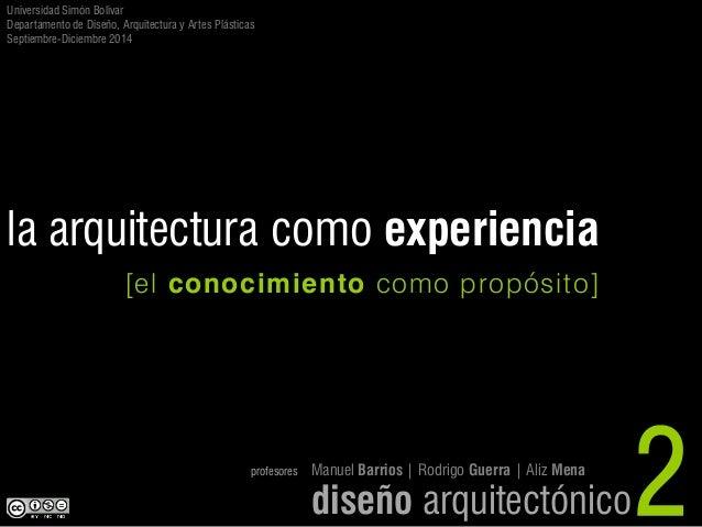 diseño arquitectónico  2  [el conocimiento como propósito]  la arquitectura como experiencia  Universidad Simón Bolívar  D...