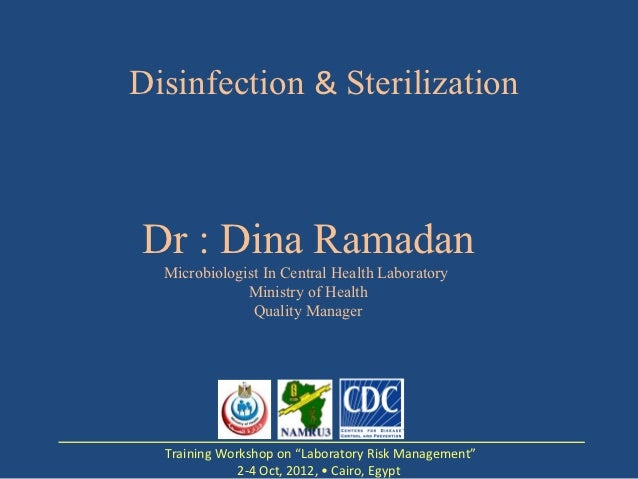 Disinfection & SterilizationDr : Dina Ramadan  Microbiologist In Central Health Laboratory              Ministry of Health...