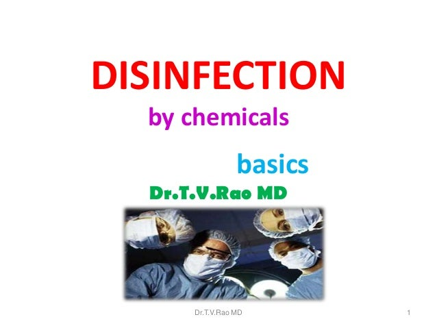 DISINFECTION by chemicals  basics Dr.T.V.Rao MD  Dr.T.V.Rao MD  1