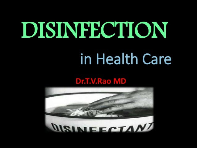 DISINFECTION in Health Care Dr.T.V.Rao MD