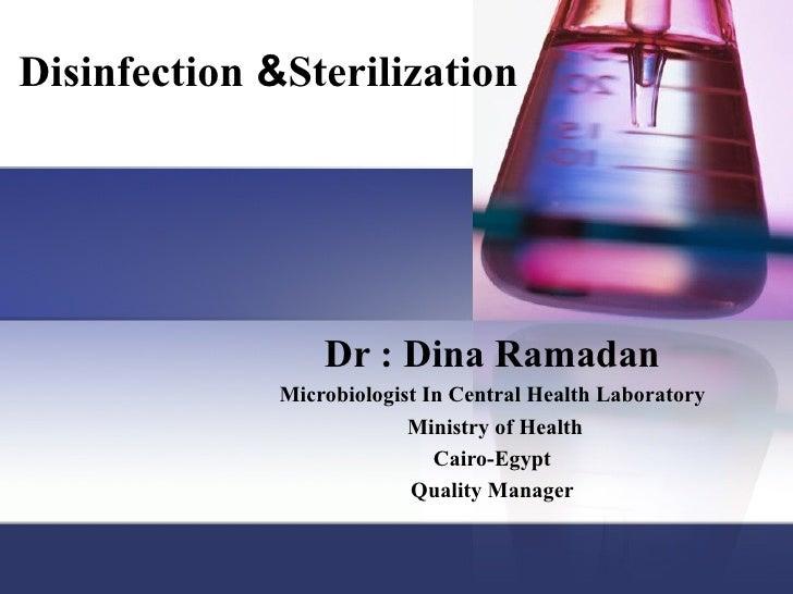 Disinfection &Sterilization                  Dr : Dina Ramadan              Microbiologist In Central Health Laboratory   ...