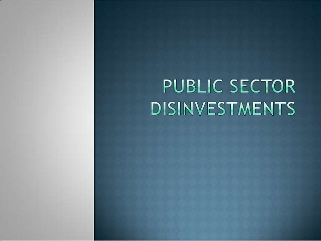  Disinvestment can also be defined as the action  of an organisation (or government) selling or  liquidating an asset or ...