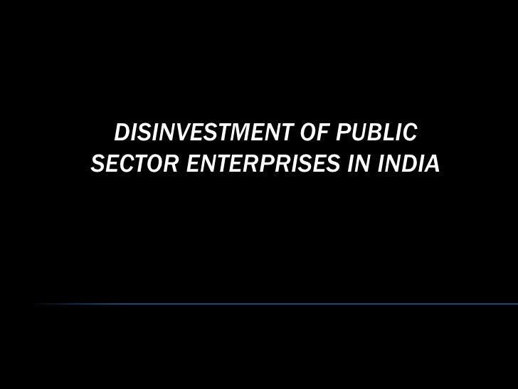 DISINVESTMENT OF PUBLIC SECTOR ENTERPRISES IN INDIA