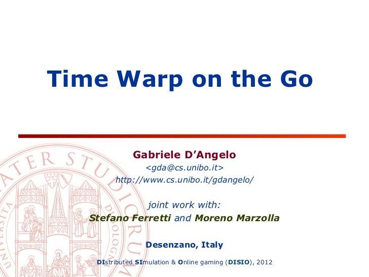 Time Warp on the Go              Gabriele D'Angelo                <gda@cs.unibo.it>         http://www.cs.unibo.it/gdangel...