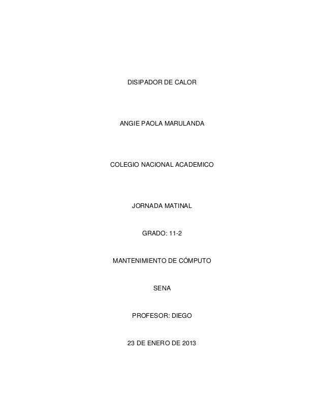 DISIPADOR DE CALOR  ANGIE PAOLA MARULANDACOLEGIO NACIONAL ACADEMICO     JORNADA MATINAL        GRADO: 11-2MANTENIMIENTO DE...