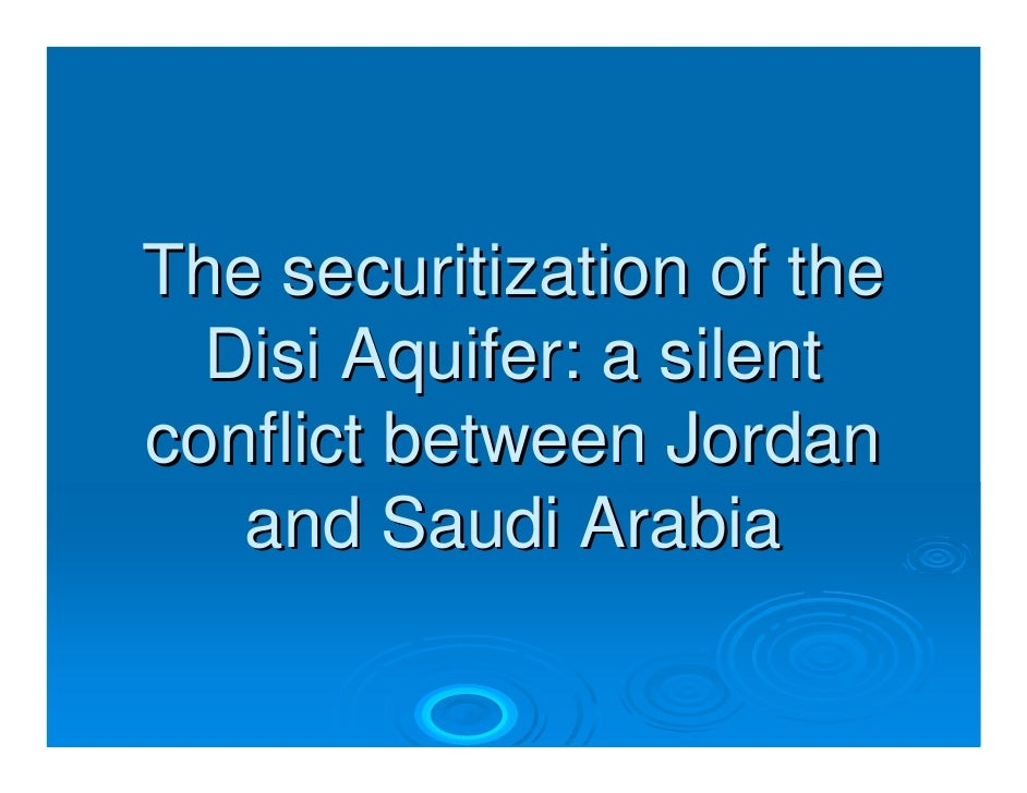 The securitization of the   Disi Aquifer: a silent conflict between Jordan    and Saudi Arabia